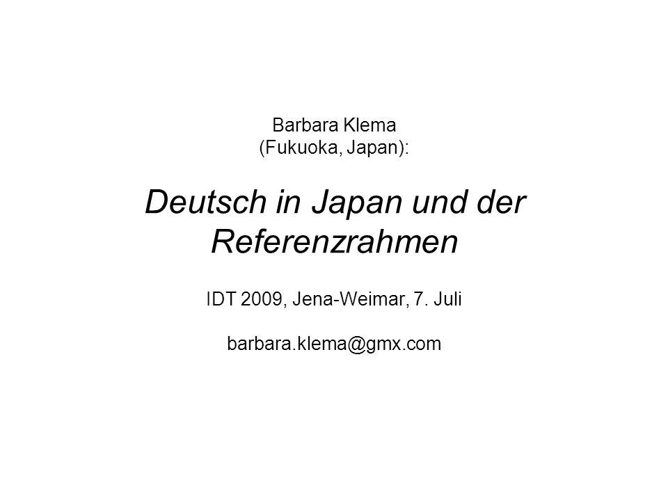 Barbara Klema (Fukuoka, Japan): Deutsch in Japan und der Referenzrahmen IDT 2009, Jena-Weimar, 7. Juli barbara.klema@gmx.com