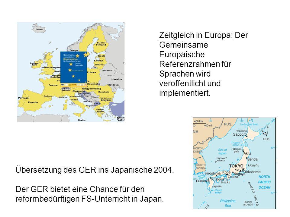 Übersetzung des GER ins Japanische 2004. Der GER bietet eine Chance für den reformbedürftigen FS-Unterricht in Japan. Zeitgleich in Europa: Der Gemein