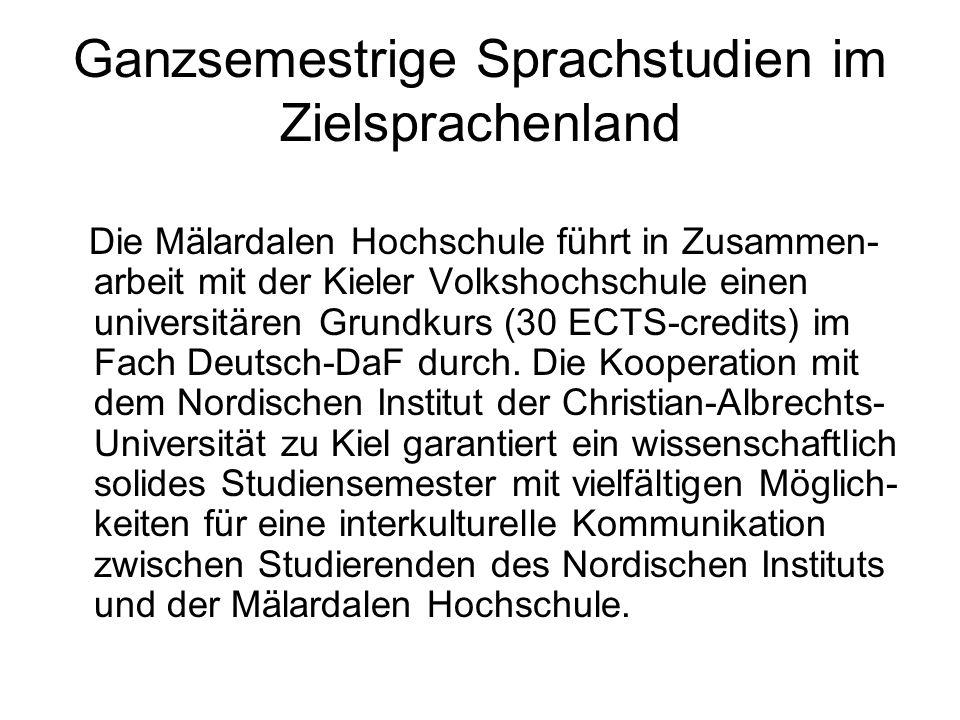 Ganzsemestrige Sprachstudien im Zielsprachenland Die Mälardalen Hochschule führt in Zusammen- arbeit mit der Kieler Volkshochschule einen universitäre