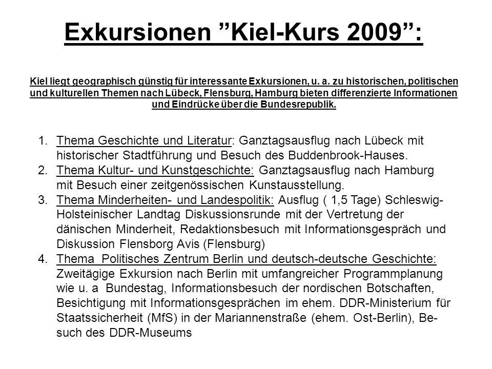 Exkursionen Kiel-Kurs 2009: Kiel liegt geographisch günstig für interessante Exkursionen, u. a. zu historischen, politischen und kulturellen Themen na