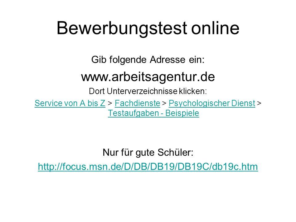 Bewerbungstest online Gib folgende Adresse ein: www.arbeitsagentur.de Dort Unterverzeichnisse klicken: Service von A bis ZService von A bis Z > Fachdi
