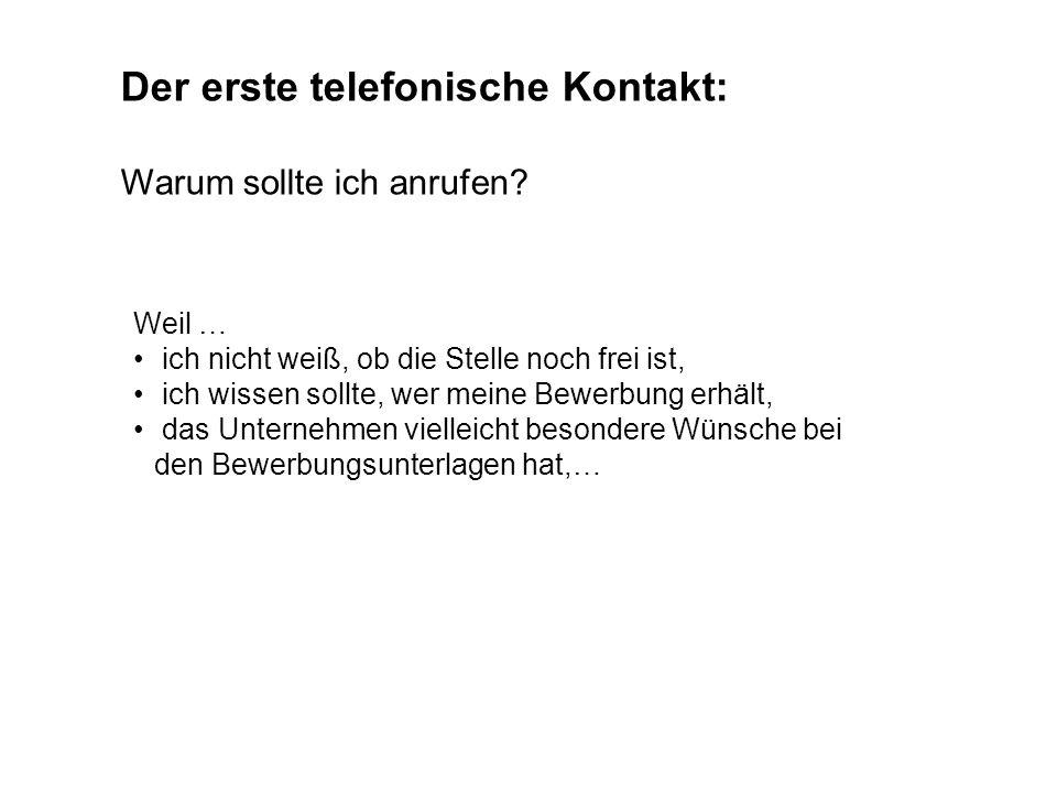 Der erste telefonische Kontakt: Warum sollte ich anrufen? Weil … ich nicht weiß, ob die Stelle noch frei ist, ich wissen sollte, wer meine Bewerbung e