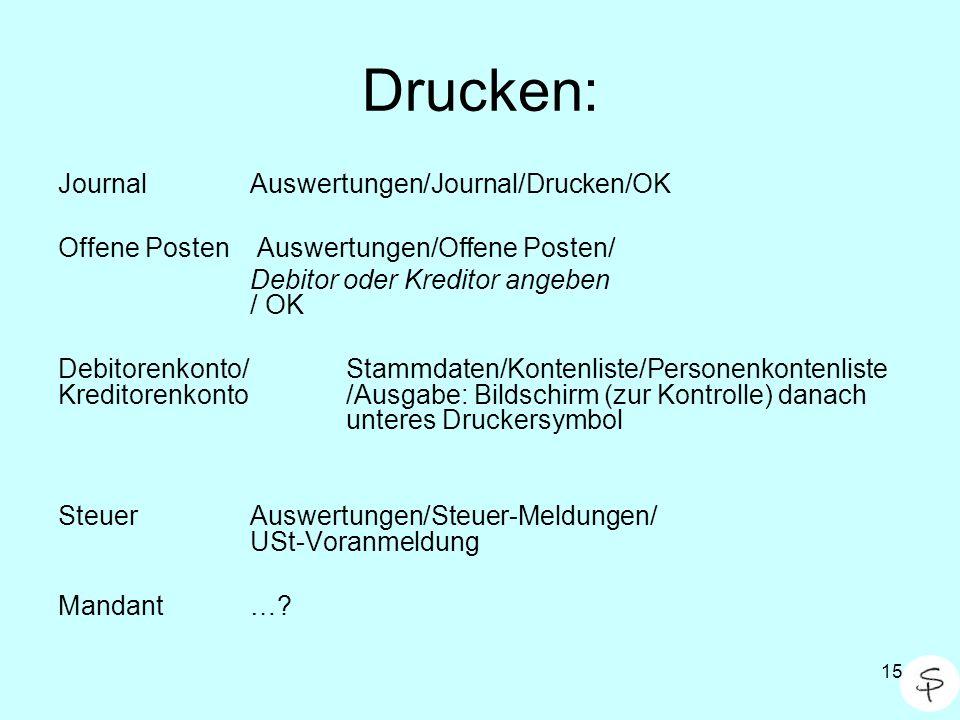 15 Drucken: JournalAuswertungen/Journal/Drucken/OK Offene Posten Auswertungen/Offene Posten/ Debitor oder Kreditor angeben / OK Debitorenkonto/Stammda