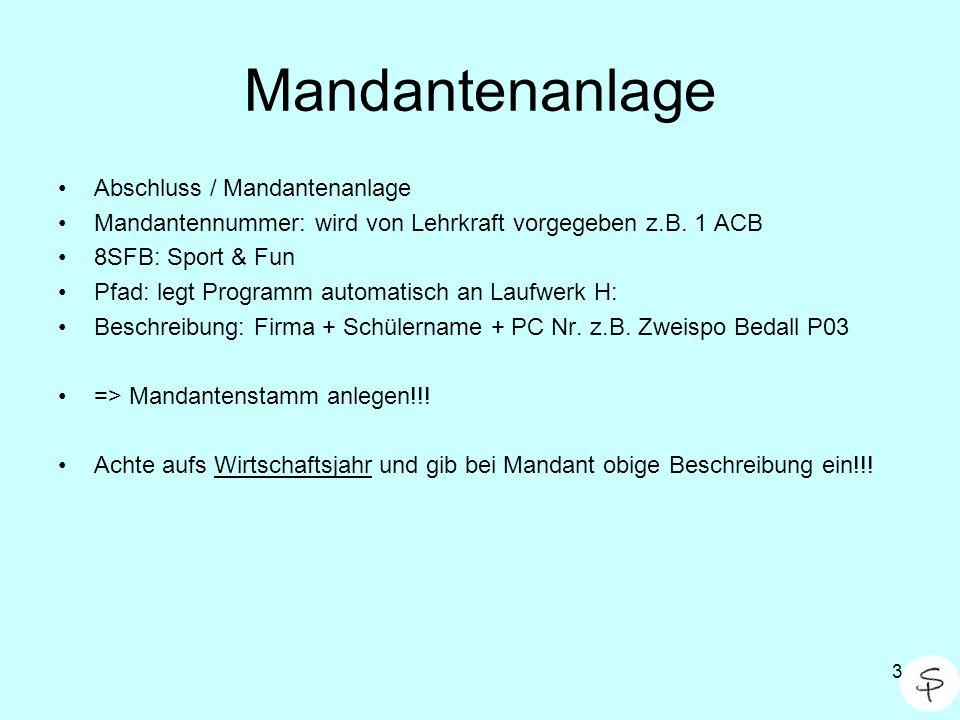 3 Mandantenanlage Abschluss / Mandantenanlage Mandantennummer: wird von Lehrkraft vorgegeben z.B. 1 ACB 8SFB: Sport & Fun Pfad: legt Programm automati