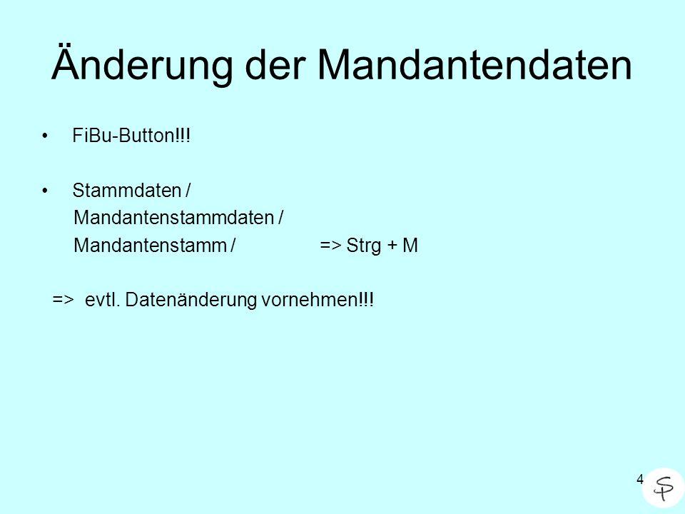 4 Änderung der Mandantendaten FiBu-Button!!! Stammdaten / Mandantenstammdaten / Mandantenstamm / => Strg + M => evtl. Datenänderung vornehmen!!!