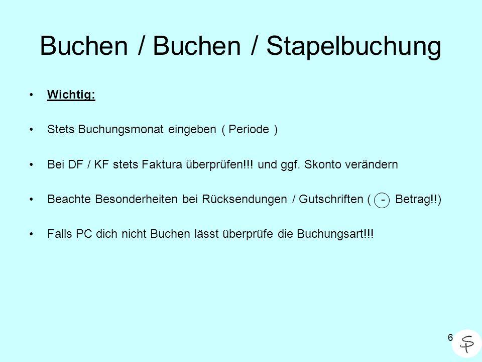 6 Buchen / Buchen / Stapelbuchung Wichtig: Stets Buchungsmonat eingeben ( Periode ) Bei DF / KF stets Faktura überprüfen!!! und ggf. Skonto verändern