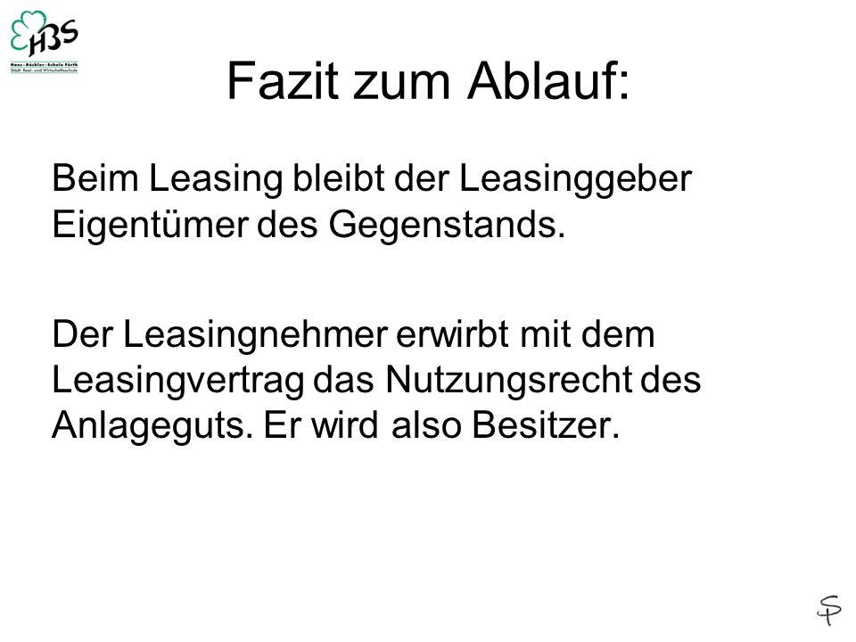 Fazit zum Ablauf: Beim Leasing bleibt der Leasinggeber Eigentümer des Gegenstands. Der Leasingnehmer erwirbt mit dem Leasingvertrag das Nutzungsrecht