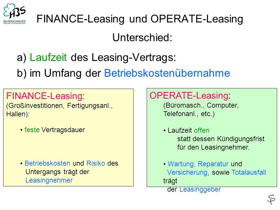 FINANCE-Leasing und OPERATE-Leasing Unterschied: a) Laufzeit des Leasing-Vertrags: b) im Umfang der Betriebskostenübernahme FINANCE-Leasing: (Großinve