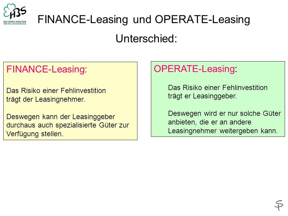 FINANCE-Leasing und OPERATE-Leasing Unterschied: FINANCE-Leasing: Das Risiko einer Fehlinvestition trägt der Leasingnehmer. Deswegen kann der Leasingg