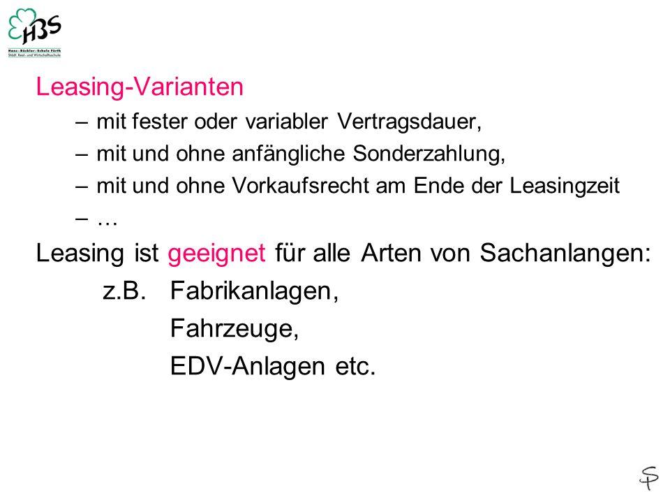Leasing-Varianten –mit fester oder variabler Vertragsdauer, –mit und ohne anfängliche Sonderzahlung, –mit und ohne Vorkaufsrecht am Ende der Leasingze