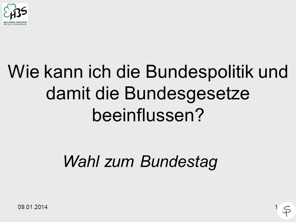 09.01.20141 Wie kann ich die Bundespolitik und damit die Bundesgesetze beeinflussen? Wahl zum Bundestag