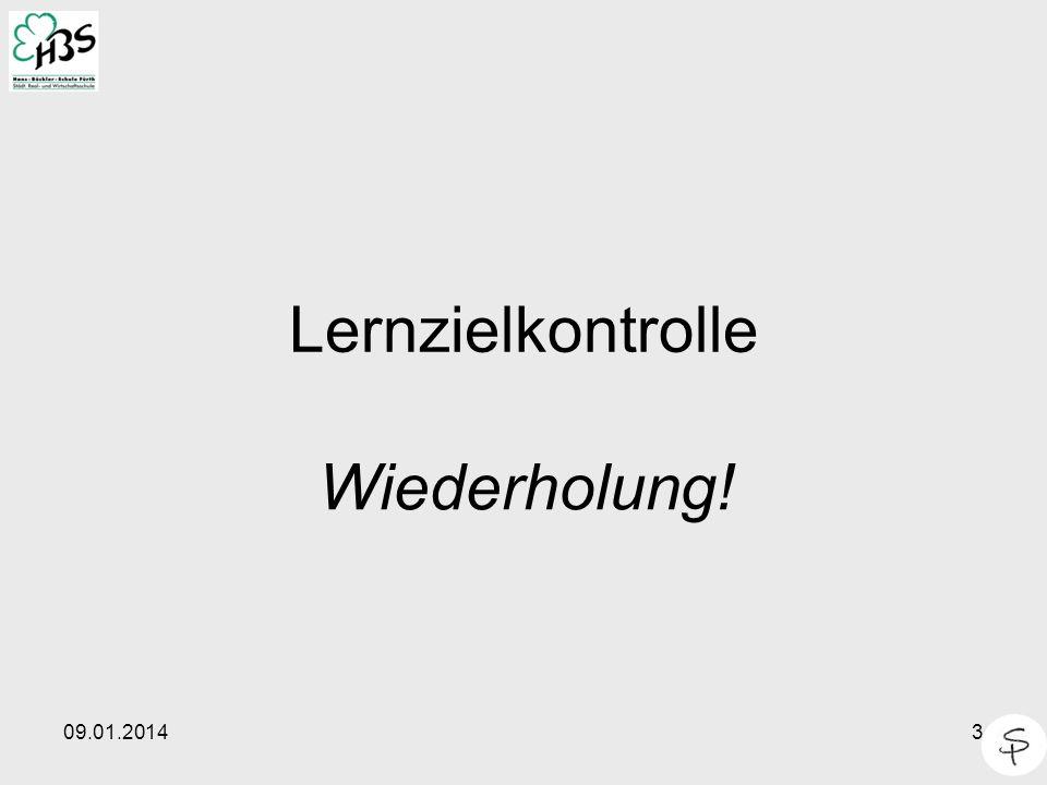 09.01.20143 Lernzielkontrolle Wiederholung!