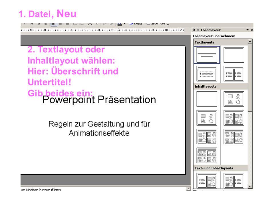 1. Datei, Neu 2. Textlayout oder Inhaltlayout wählen: Hier: Überschrift und Untertitel! Gib beides ein: