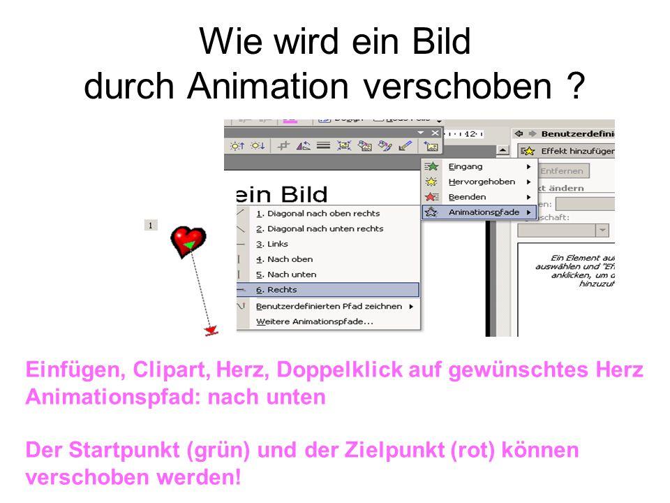 Wie wird ein Bild durch Animation verschoben ? Einfügen, Clipart, Herz, Doppelklick auf gewünschtes Herz Animationspfad: nach unten Der Startpunkt (gr