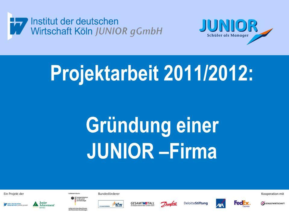 1 Projektarbeit 2011/2012: Gründung einer JUNIOR –Firma