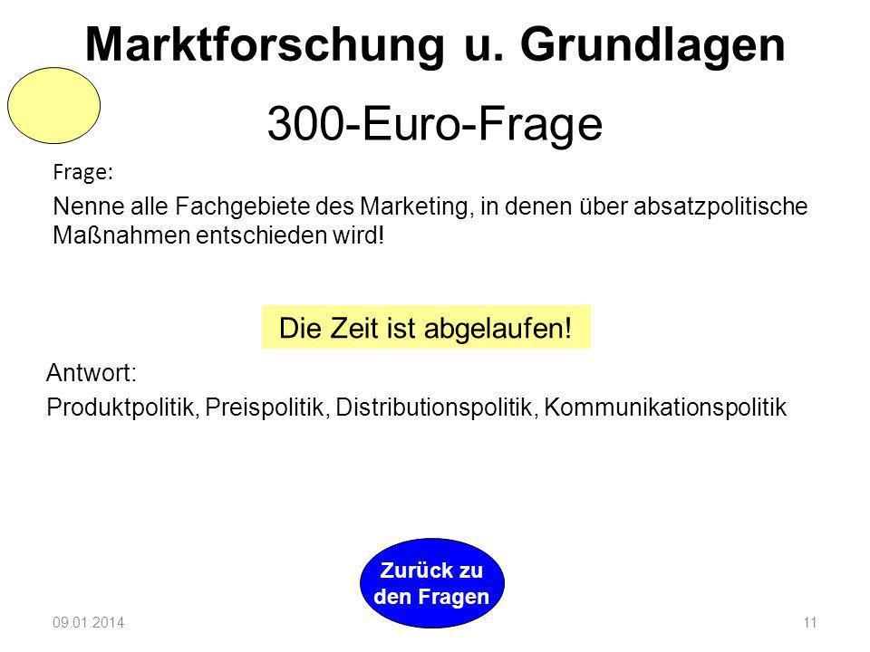 09.01.201410 Zurück zu den Fragen Marktforschung u. Grundlagen 200-Euro-Frage Joker 150 Euro! Glück gehabt!