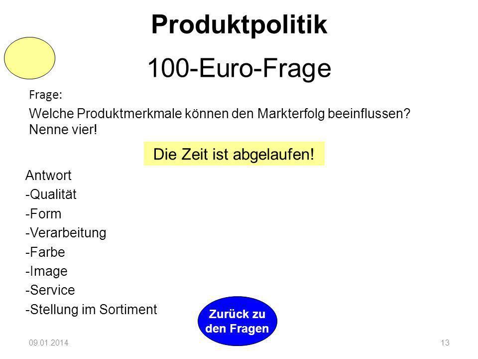 09.01.201413 Zurück zu den Fragen Produktpolitik 100-Euro-Frage Frage: Welche Produktmerkmale können den Markterfolg beeinflussen.