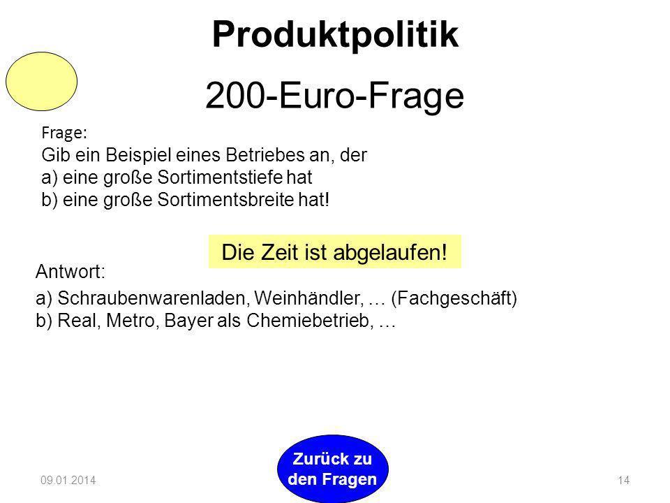 09.01.201413 Zurück zu den Fragen Produktpolitik 100-Euro-Frage Frage: Welche Produktmerkmale können den Markterfolg beeinflussen? Nenne vier! Antwort