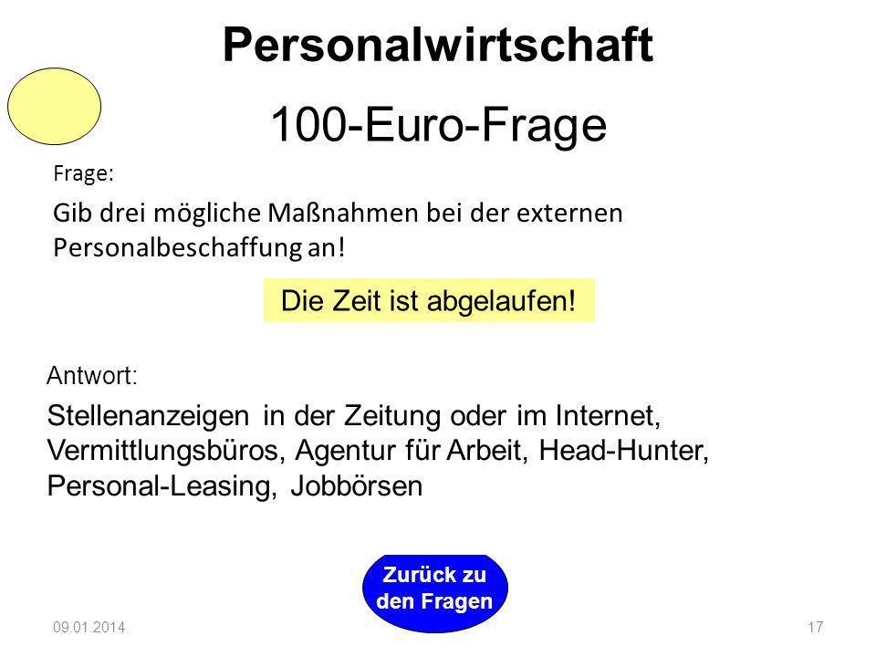 09.01.201417 Zurück zu den Fragen Personalwirtschaft 100-Euro-Frage Frage: Gib drei mögliche Maßnahmen bei der externen Personalbeschaffung an.