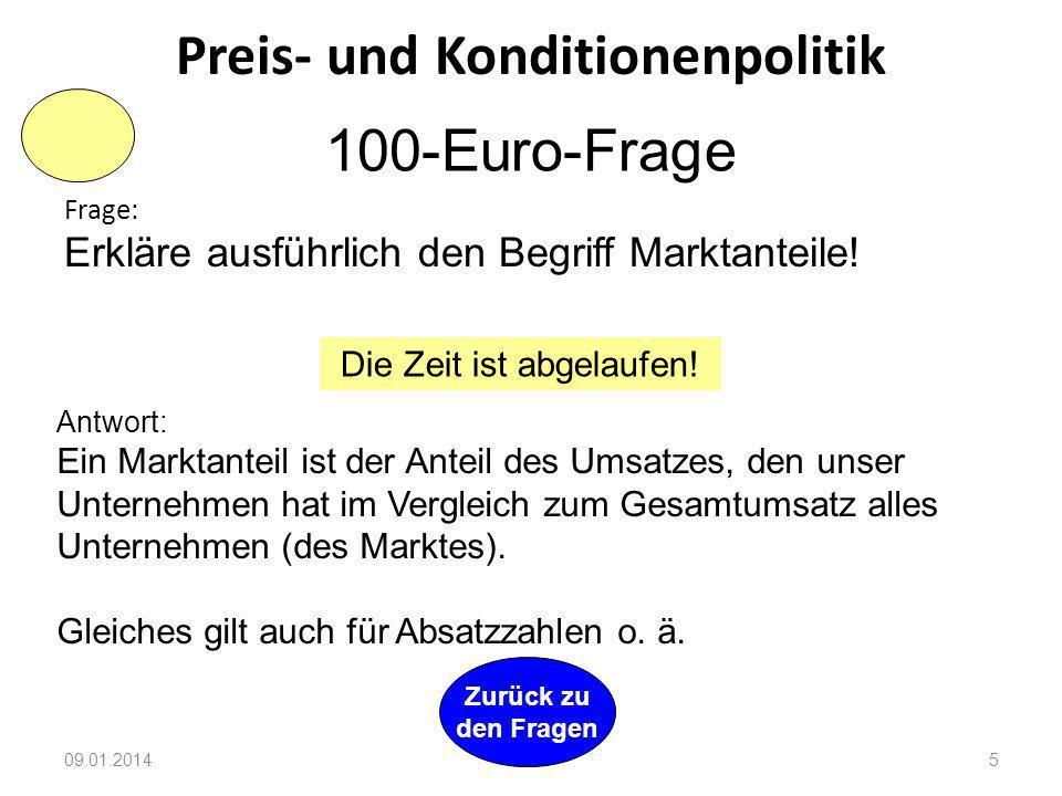 09.01.20145 Preis- und Konditionenpolitik Zurück zu den Fragen Frage: Erkläre ausführlich den Begriff Marktanteile.