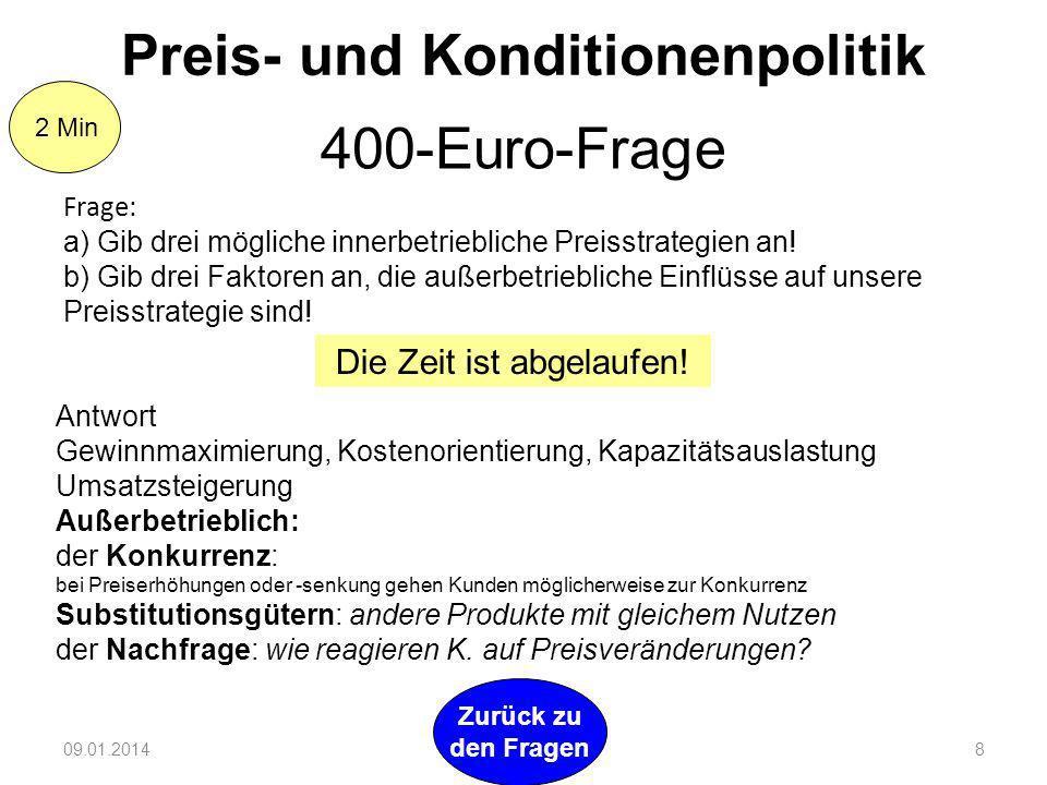 09.01.20148 Zurück zu den Fragen 2 Min Preis- und Konditionenpolitik 400-Euro-Frage Frage: a) Gib drei mögliche innerbetriebliche Preisstrategien an.