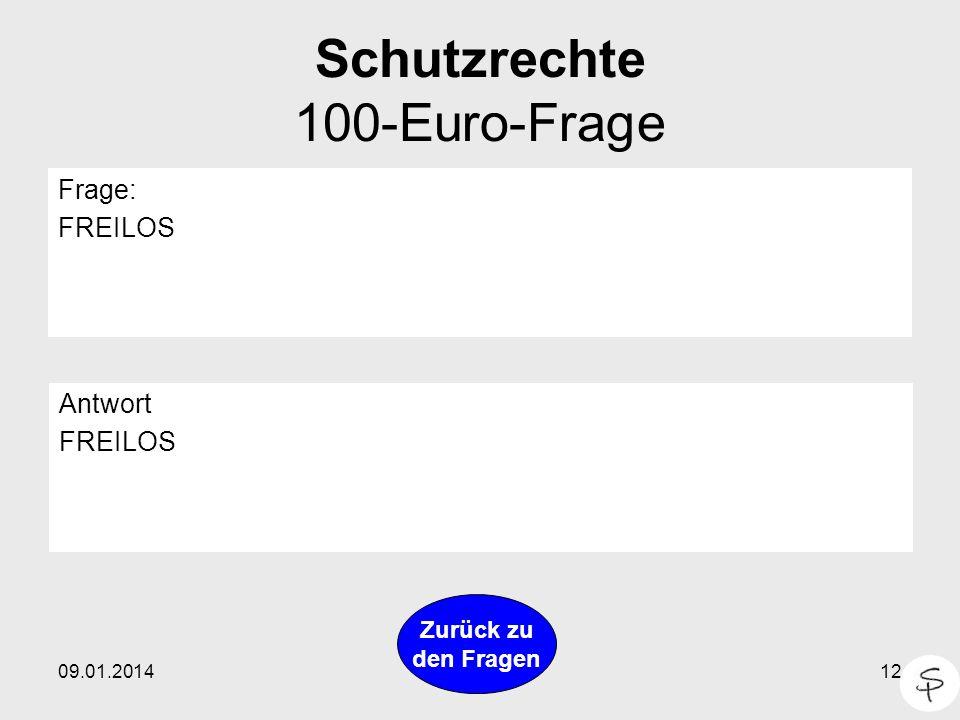 09.01.201412 Schutzrechte 100-Euro-Frage Frage: FREILOS Antwort FREILOS Zurück zu den Fragen