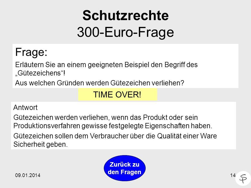 09.01.201414 Schutzrechte 300-Euro-Frage Frage: Erläutern Sie an einem geeigneten Beispiel den Begriff des Gütezeichens! Aus welchen Gründen werden Gü