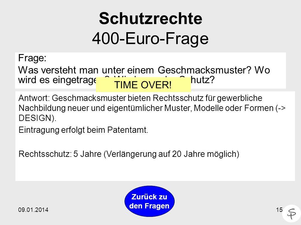 09.01.201415 Schutzrechte 400-Euro-Frage Frage: Was versteht man unter einem Geschmacksmuster? Wo wird es eingetragen? Wie lange der Schutz? Antwort: