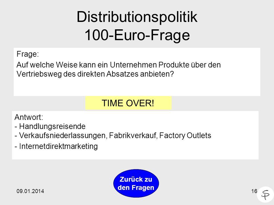 09.01.201416 Distributionspolitik 100-Euro-Frage Frage: Auf welche Weise kann ein Unternehmen Produkte über den Vertriebsweg des direkten Absatzes anb