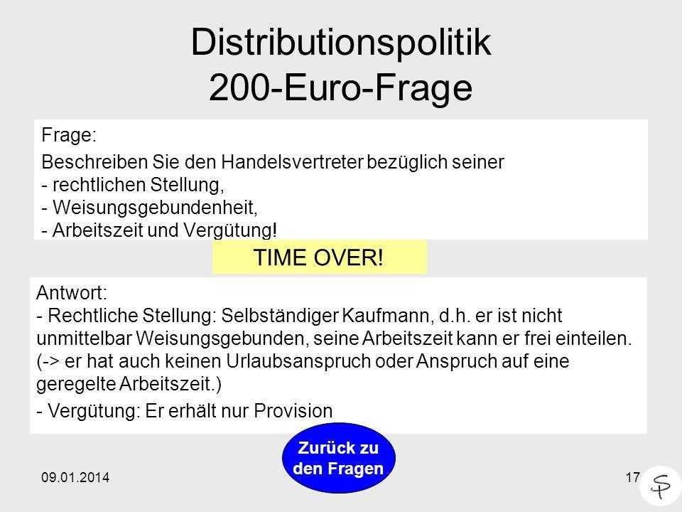 09.01.201417 Distributionspolitik 200-Euro-Frage Frage: Beschreiben Sie den Handelsvertreter bezüglich seiner - rechtlichen Stellung, - Weisungsgebund