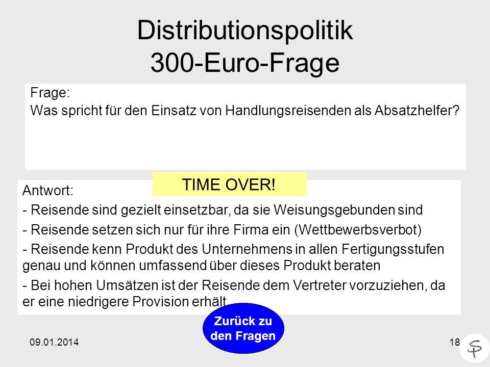 09.01.201418 Distributionspolitik 300-Euro-Frage Frage: Was spricht für den Einsatz von Handlungsreisenden als Absatzhelfer? Antwort: - Reisende sind