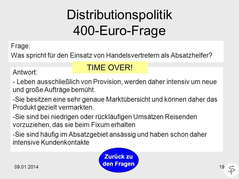 09.01.201419 Distributionspolitik 400-Euro-Frage Frage: Was spricht für den Einsatz von Handelsvertretern als Absatzhelfer? Antwort: - Leben ausschlie