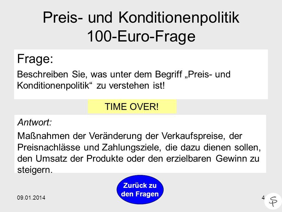 09.01.20144 Preis- und Konditionenpolitik 100-Euro-Frage Frage: Beschreiben Sie, was unter dem Begriff Preis- und Konditionenpolitik zu verstehen ist!