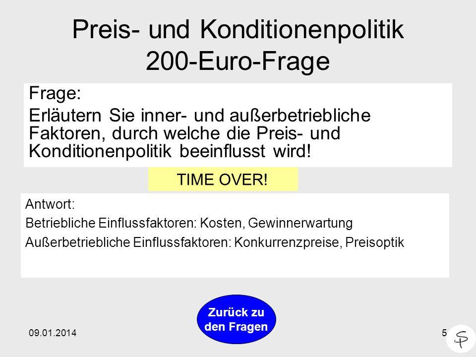 09.01.20145 Preis- und Konditionenpolitik 200-Euro-Frage Frage: Erläutern Sie inner- und außerbetriebliche Faktoren, durch welche die Preis- und Kondi