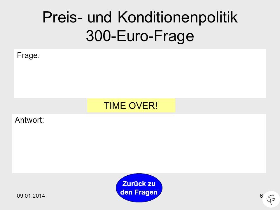 09.01.20146 Preis- und Konditionenpolitik 300-Euro-Frage Frage: Antwort: Zurück zu den Fragen TIME OVER!