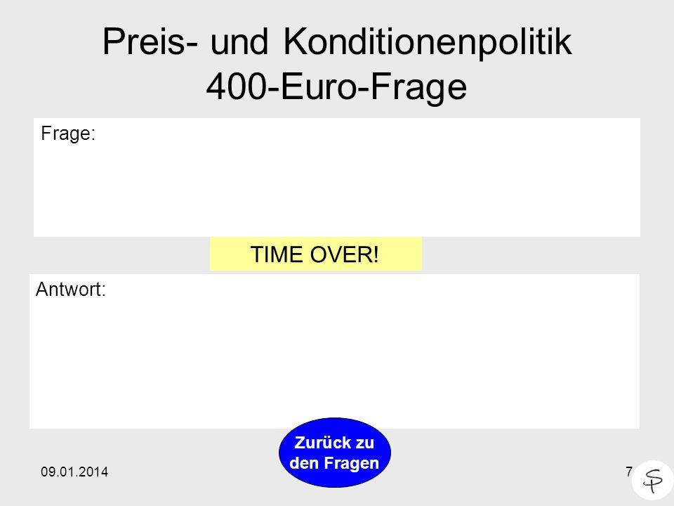 09.01.20147 Preis- und Konditionenpolitik 400-Euro-Frage Frage: Antwort: Zurück zu den Fragen TIME OVER!