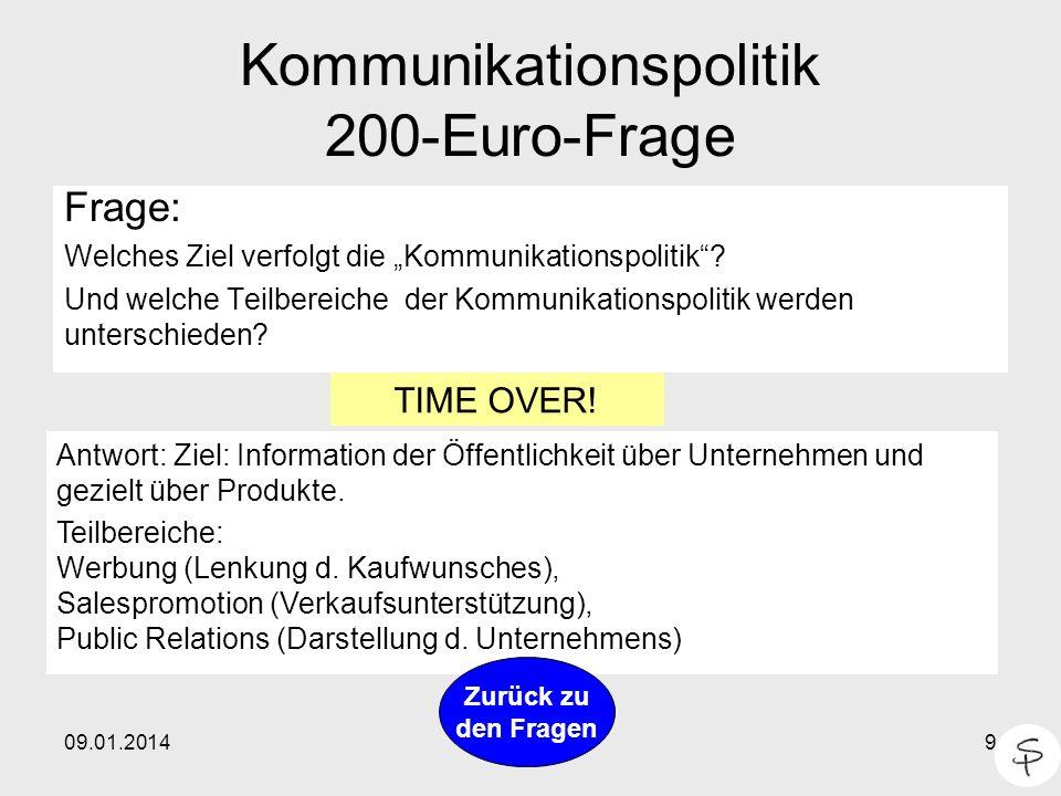 09.01.20149 Kommunikationspolitik 200-Euro-Frage Frage: Welches Ziel verfolgt die Kommunikationspolitik? Und welche Teilbereiche der Kommunikationspol