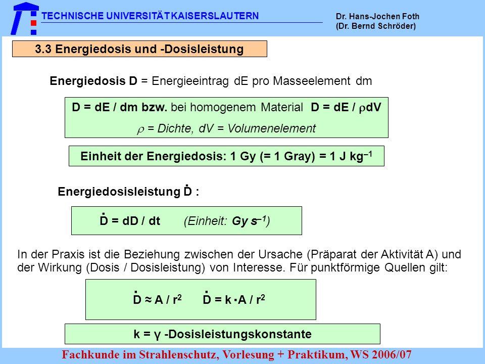 TECHNISCHE UNIVERSITÄT KAISERSLAUTERN Dr. Hans-Jochen Foth (Dr. Bernd Schröder) Fachkunde im Strahlenschutz, Vorlesung + Praktikum, WS 2006/07 3.3 Ene