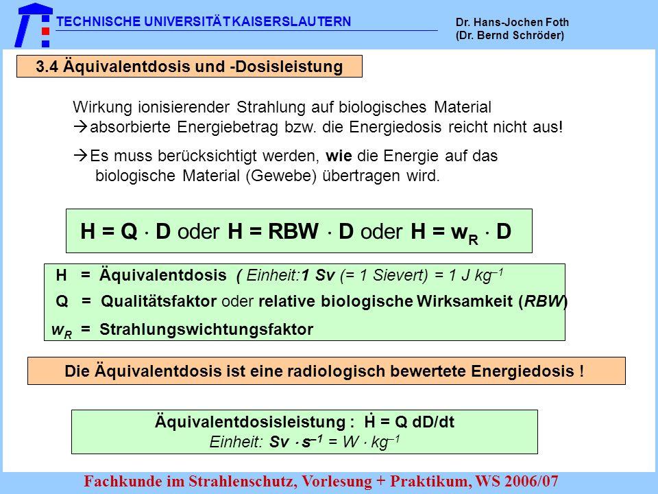 TECHNISCHE UNIVERSITÄT KAISERSLAUTERN Dr. Hans-Jochen Foth (Dr. Bernd Schröder) Fachkunde im Strahlenschutz, Vorlesung + Praktikum, WS 2006/07 3.4 Äqu