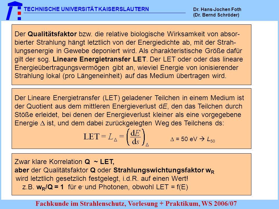 TECHNISCHE UNIVERSITÄT KAISERSLAUTERN Dr. Hans-Jochen Foth (Dr. Bernd Schröder) Fachkunde im Strahlenschutz, Vorlesung + Praktikum, WS 2006/07 Der Qua