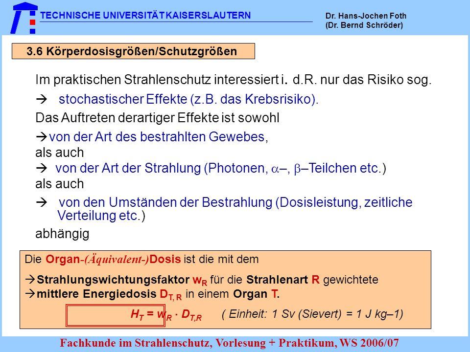TECHNISCHE UNIVERSITÄT KAISERSLAUTERN Dr. Hans-Jochen Foth (Dr. Bernd Schröder) Fachkunde im Strahlenschutz, Vorlesung + Praktikum, WS 2006/07 3.6 Kör
