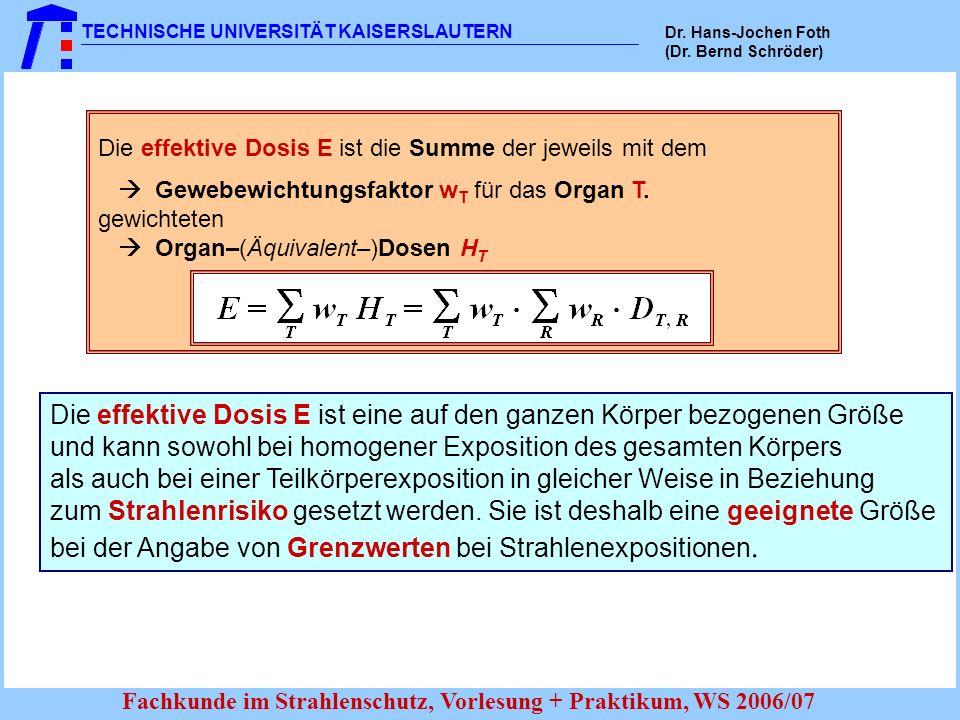 TECHNISCHE UNIVERSITÄT KAISERSLAUTERN Dr. Hans-Jochen Foth (Dr. Bernd Schröder) Fachkunde im Strahlenschutz, Vorlesung + Praktikum, WS 2006/07 Die eff