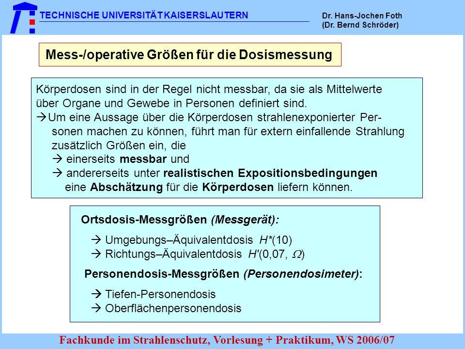 TECHNISCHE UNIVERSITÄT KAISERSLAUTERN Dr. Hans-Jochen Foth (Dr. Bernd Schröder) Fachkunde im Strahlenschutz, Vorlesung + Praktikum, WS 2006/07 Mess-/o
