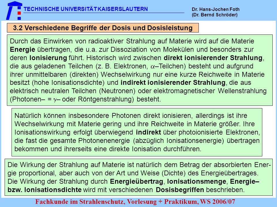 TECHNISCHE UNIVERSITÄT KAISERSLAUTERN Dr. Hans-Jochen Foth (Dr. Bernd Schröder) Fachkunde im Strahlenschutz, Vorlesung + Praktikum, WS 2006/07 3.2 Ver