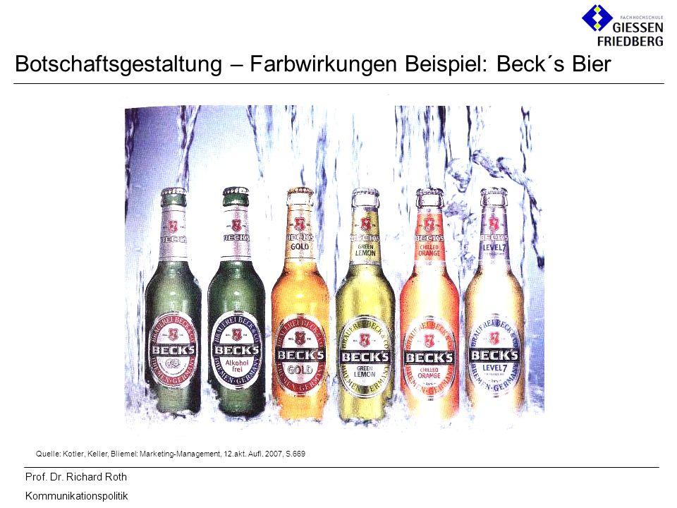 Prof. Dr. Richard Roth Kommunikationspolitik Botschaftsgestaltung – Farbwirkungen Beispiel: Beck´s Bier Quelle: Kotler, Keller, Bliemel: Marketing-Man
