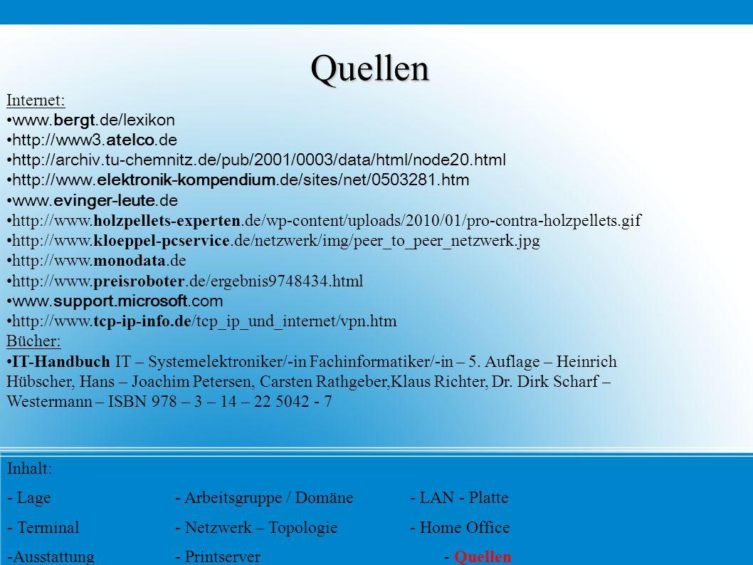 Quellen Inhalt: - Lage- Arbeitsgruppe / Domäne- LAN - Platte - Terminal- Netzwerk – Topologie- Home Office - Ausstattung- Printserver- Quellen Interne