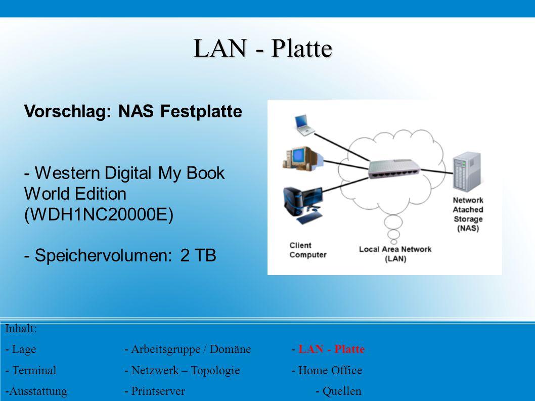 LAN - Platte Vorschlag: NAS Festplatte - Western Digital My Book World Edition (WDH1NC20000E) - Speichervolumen: 2 TB Inhalt: - Lage- Arbeitsgruppe /