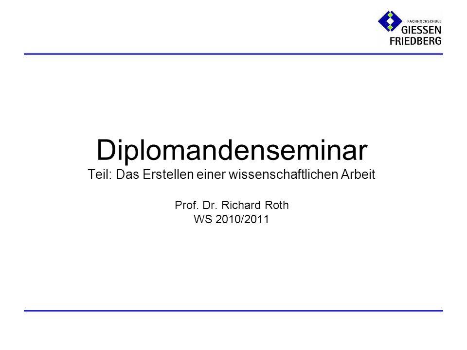 Diplomandenseminar Teil: Das Erstellen einer wissenschaftlichen Arbeit Prof. Dr. Richard Roth WS 2010/2011
