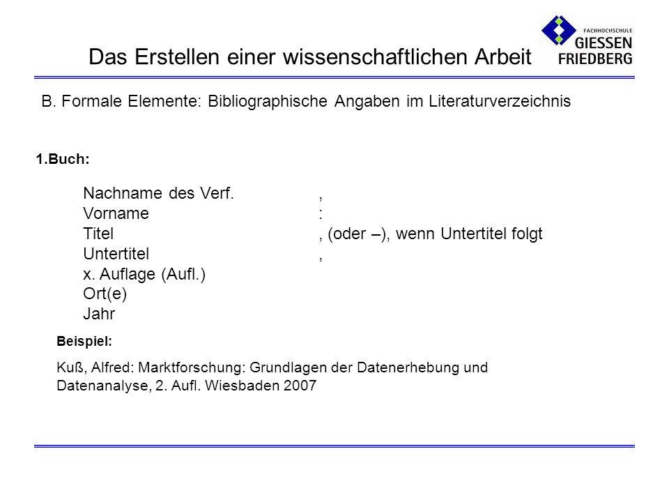 B. Formale Elemente: Bibliographische Angaben im Literaturverzeichnis 1.Buch: Nachname des Verf., Vorname: Titel, (oder –), wenn Untertitel folgt Unte