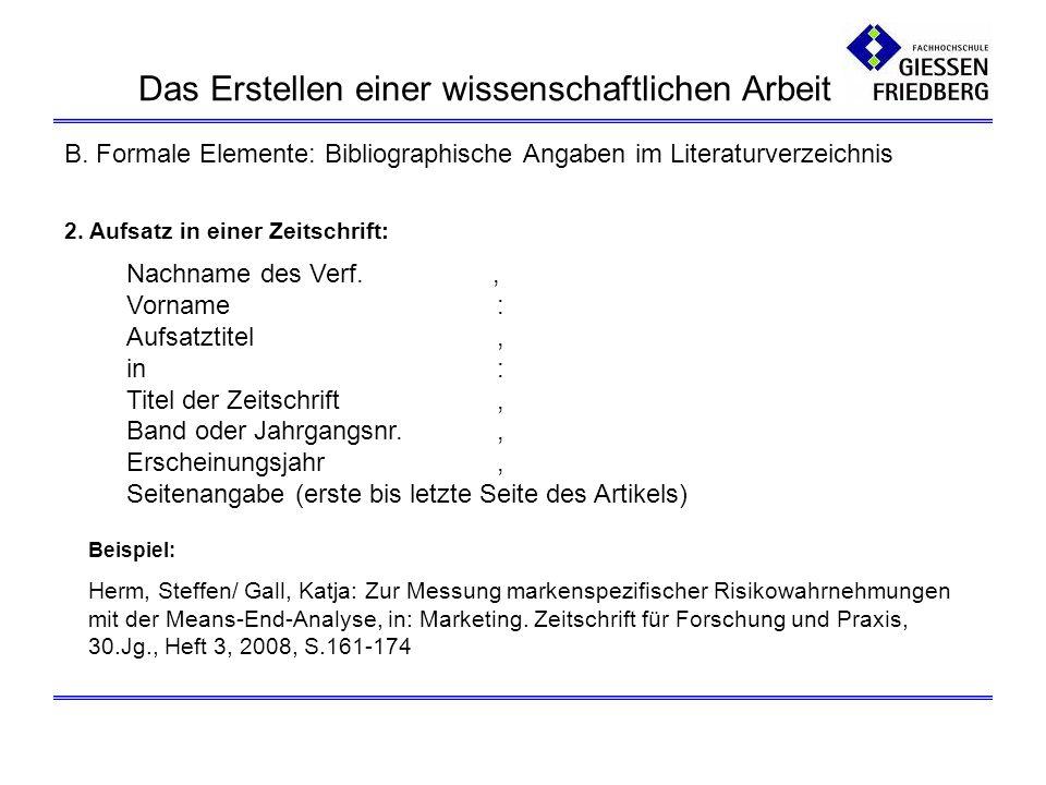 B. Formale Elemente: Bibliographische Angaben im Literaturverzeichnis 2. Aufsatz in einer Zeitschrift: Nachname des Verf., Vorname: Aufsatztitel, in: